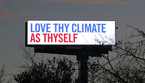 """Love They Climate As Thyself"" highway billboard by Class Action, Massachusetts, April 2019."
